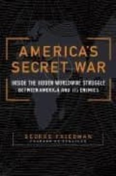 america s secret war: inside the hidden worldwide struggle betwee n america and its enemies-george friedman-9780385512459