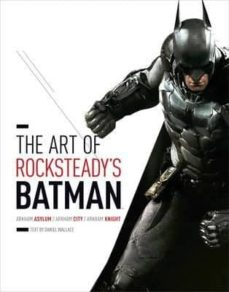 the art of rocksteady s batman: arkham asylum, arkham city & arkham knight-daniel wallace-9781419713859
