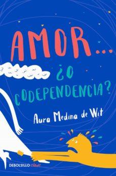 amor... ¿o codependencia? (ebook)-aura medina de wit-9786073174459