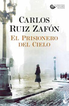 el prisionero del cielo (serie el cementerio de los libros olvidados, 3)-carlos ruiz zafon-9788408163459