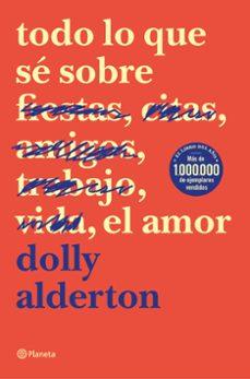 Amazon descarga de libros electrónicos TODO LO QUE SE SOBRE EL AMOR FB2 iBook 9788408214359 de DOLLY ALDERTON (Literatura española)