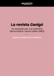 Libros para descargar gratis desde internet. LA REVISTA LITERARIA CANIGO: UN EXEMPLE PER A LA MEMORIA DEMOCRATICA I PLURAL (1954-1983) de MIQUEL ANTONI CRUZ I MORENTE 9788413020259 (Spanish Edition) PDB