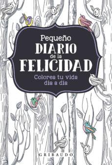 Ebook para descargarlo PEQUEÑO DIARIO DE LA FELICIDAD: COLOREA TU DIA A DIA FB2