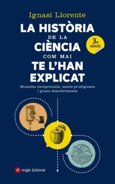 Inmaswan.es La Historia De La Ciencia Com Mai Te L Han Explicat: Moments Excepcionals, Ments Prodigioses I Grans Descobriments Image