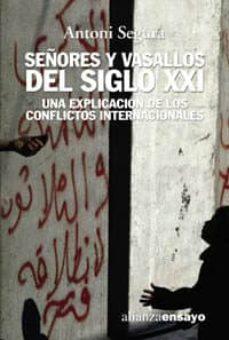 señores y vasallos del s. xxi: una explicacion de los conflictos internacionales-antoni segura-9788420641959
