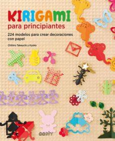 Biblioteca génesis KIRIGAMI PARA PRINCIPIANTES: 224 MODELOS PARA CREAR DECORACIONES CON PAPEL de CHIHIRO TAKEUCHI KYOKO in Spanish