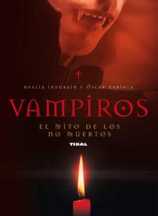 vampiros: el mito de los no muertos-noelia indurain-oscar urbiola-9788430594559
