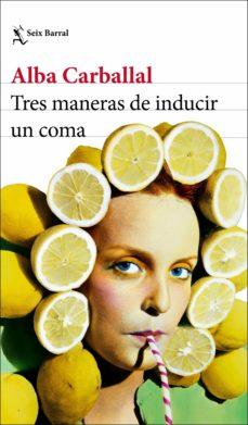 tres maneras de inducir un coma (ebook)-alba carballal-9788432234859