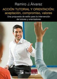 accion tutorial y orientacion: aceptacion, compromiso, valores: u na propuesta de estilo para la intervencion de tutores y orientadores-ramiro j. alvarez-9788433026859