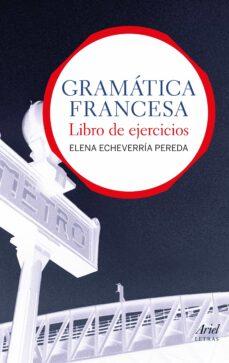 Descargas online de libros sobre dinero. GRAMATICA FRANCESA: LIBRO DE EJERCICIOS de ELENA ECHEVERRIA PEREDA (Spanish Edition) 9788434413559
