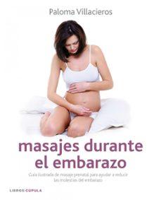 masajes durante el embarazo: guia ilustrada de masaje prenatal pa ra reducir las molestias del embarazo-paloma villacieros-9788448068059