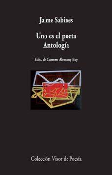 uno es el poeta: antologia (4ª ed.)-jaime sabines-9788475224459