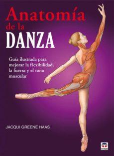 Eldeportedealbacete.es Anatomia De La Danza: Guia Ilustrada Para Mejorar La Flexibilidad , La Fuerza Y El Tono Muscular Image