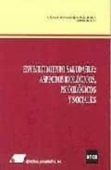 Descargas gratuitas para ebooks ENVEJECIMIENTO SALUDABLE : ASPECTOS BIOLOGICOS PSICOLOGICOS Y SOC IALES 9788479911959
