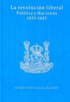 la revolucion liberal: politica y hacienda (1833-1845) (2ª ed.)-josep fontana lazaro-9788480080859