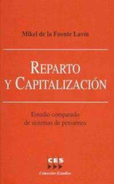 REPARTO Y CAPITALIZACION: ESTUDIOS COMPARADO DE SISTEMAS Y PENSIO NES - MIKEL DE LA FUENTE LAVIN   Triangledh.org
