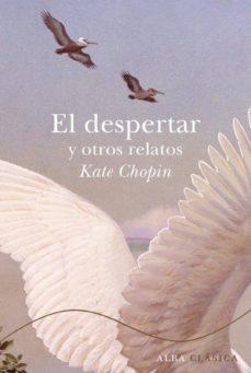 Descargar libros en ipad 3 EL DESPERTAR Y OTROS RELATOS FB2 MOBI iBook de KATE CHOPIN 9788484286059 en español