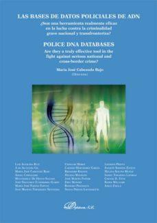 las bases de datos policiales de adn. ¿son una herramienta realmente eficaz en la lucha contra la criminalidad grave nacional y transfroteriza? (ebook)-luis aguilera ruiz [et al.]-9788490316559
