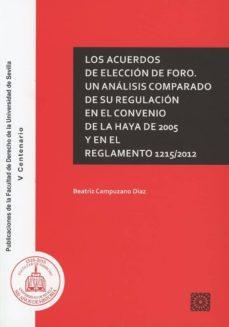 los acuerdos de elección de foro. un análisis comparado de su regulación en el convenio de la haya de 2005 y en el reglamento  1215/2012-beatriz campuzano diaz-9788490456859