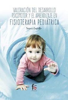 valoracion del desarrollo psicomotor y el aprendizaje en fisioter apia pediatrica-francisco javier castillo montes-9788491841159