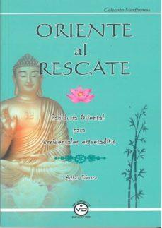 Descargas gratuitas de libros en cd. ORIENTE AL RESCATE: SABIDURIA ORIENTAL PARA OCCIDENTALES ESTRESAD @S