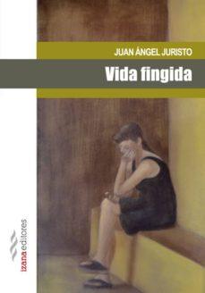vida fingida (ebook)-juan angel juristo-9788494260759