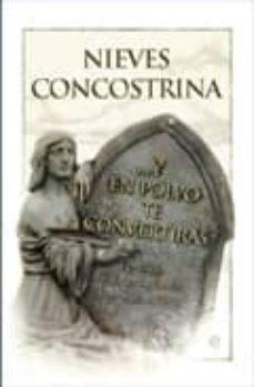 y en polvo te convertiras: epitafios. los muertos tienen la ultim a palabra-nieves concostrina-9788497349659