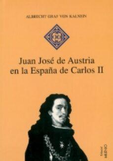 Descargar ebooks google gratis JUAN JOSE DE AUSTRIA EN LA ESPAÑA DE CARLOS II de ALBRECHT GRAF