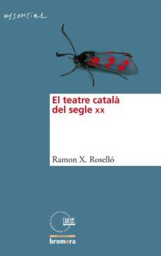 Descargar EL TEATRE CATALA DEL SEGLE XX gratis pdf - leer online