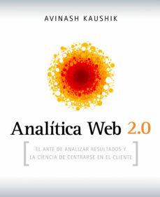 Descargar ANALITICA WEB 2.0: EL ARTE DE ANALIZAR RESULTADOS Y LA CIENCIA DE CENTRARSE EN EL CLIENTE gratis pdf - leer online