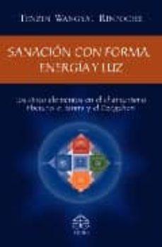 sanacion con forma, energia y luz: los cinco elementos en el cham anismo tibetano, el tantra y el dzogchen-tenzin wangyal rinpoche-9789688606759