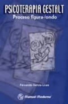 psicoterapia gestalt: proceso figura-fondo (2ª ed.)-fernando garcia licea-9789707291959