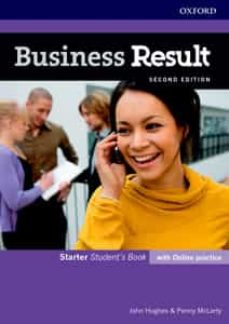 Descargar audiolibros en alemán gratis BUSINESS RESULT STARTER. STUDENT S BOOK WITH ONLINE PRACTICE 2ND EDITION de JOHN HUGHES, PENNY MCLARTY 9780194738569