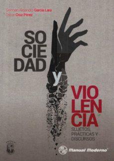 SOCIEDAD Y VIOLENCIA: SUJETOS, PRACTICAS Y DISCURSOS - GERMAN ALEJANDRO GARCIA LARA | Triangledh.org