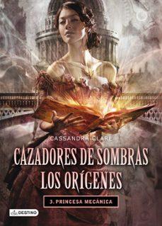 Descarga gratuita de libros de Kindle. CAZADORES DE SOMBRAS: LOS ORIGENES 3: PRINCESA MECANICA en español 9788408038269 FB2