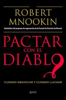 pactar con el diablo: cuando negociar y cuando luchar-robert h. mnookin-9788408103769