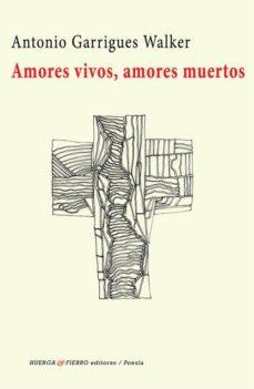 Descargar libro electrónico para teléfono móvil AMORES VIVOS, AMORES MUERTOS in Spanish 9788412049169 de ANTONIO GARRIGUES WALKER