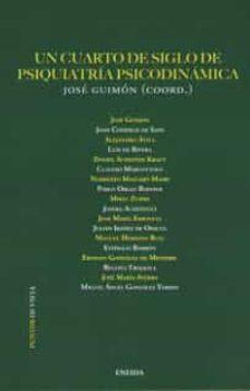 Libros de texto para descargar gratis. UN CUARTO DE SIGLO DE PSIQUIATRIA PSICODINAMICA 9788415458869 en español de JOSE GUIMON
