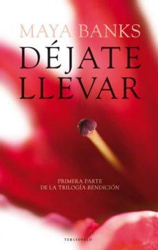 Pdf de descargar ebooks gratis DEJATE LLEVAR (RENDICION I) (Spanish Edition) de MAYA BANKS 9788415729969 RTF