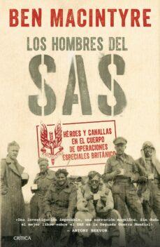 los hombres del sas: heroes y canallas en el cuerpo de operaciones especiales britanico-ben macintyre-9788416771769