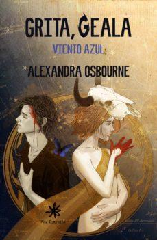 Descargar libros de formato epub gratis. GRITA, GEALA: VIENTO AZUL 9788417008369 in Spanish de ALEXANDRA OSBOURNE FERRER