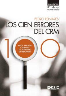 los cien errores del crm: mitos, mentiras y verdades del marketing de relaciones (3ª ed.)-pedro reinares-9788417024369