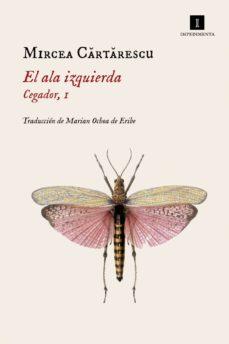 Descargar libros google mac EL ALA IZQUIERDA (CEGADOR, 1) de MIRCEA CARTARESCU CHM