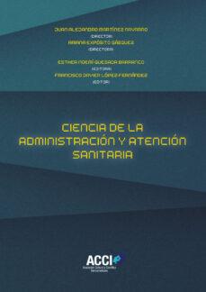 Descargar libros electrónicos para iPhone 4 CIENCIA DE LA ADMINISTRACIÓN Y ATENCIÓN SANITARIA de FRANCISCO JAVIER LOPEZ FERNANDEZ