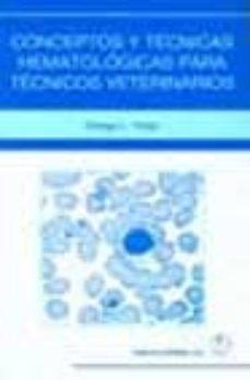 Descarga gratuita de libros populares. CONCEPTOS Y TECNICAS HEMATOLOGICAS PARA TECNICOS VETERINARIOS de GREGG L. VOIGT PDF ePub FB2 en español 9788420010069