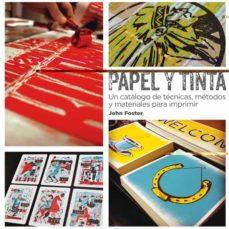 papel y tinta: un catalogo de tecnicas, metodos y materiales para imprimir-john foster-9788425227769