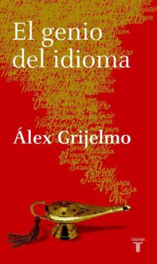 el genio del idioma (ebook)-alex grijelmo-9788430602469