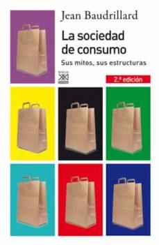 Descargar LA SOCIEDAD DE CONSUMO: SU MITOS, SUS ESTRUCTURAS gratis pdf - leer online