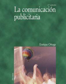 la comunicacion publicitaria (2ª ed.)-enrique ortega-9788436819069