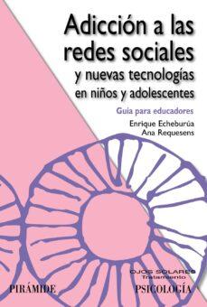 adiccion a las redes sociales y nuevas tecnologias en niños y ado lescentes-enrique echeburua odriozola-ana requesens moll-9788436826869